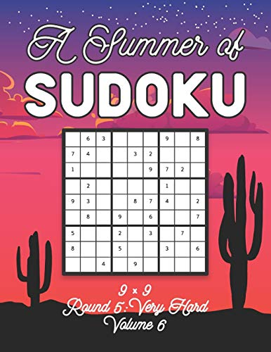 A Summer of Sudoku 9 x 9 Round 5: Very Hard Volume 6: Relaxation Sudoku Travellers Puzzle Book Vacation Games Japanese Logic Nine Numbers Mathematics ... Hard Level For All Ages Kids to Adults Gifts