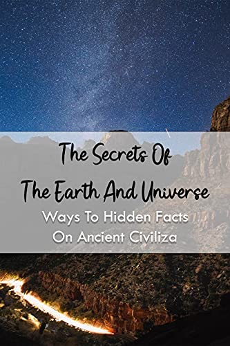 The Secrets Of The Earth And Universe: Ways To Hidden Facts On Ancient Civilizations: Treasures Of The Black Jesuits (English Edition)