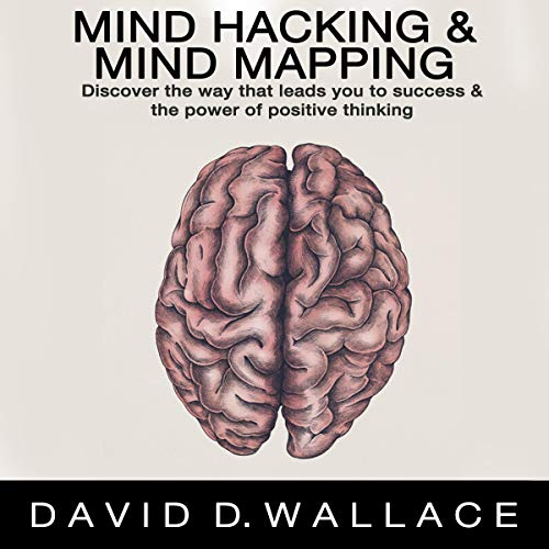 Mind Hacking & Mind Mapping: Discover the Way that Leads You to Success & the Power of Positive Thinking Titelbild