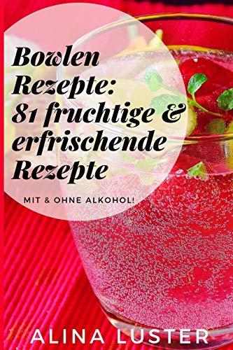 Bowlen Rezepte: 81 fruchtige &...