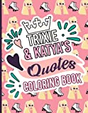 Trixie And Katya Quotes Coloring Book: Trixie And Katya Premium Unofficial Adult Wearing Words Quote Inspirational Motivational Coloring Books Stress Relieving