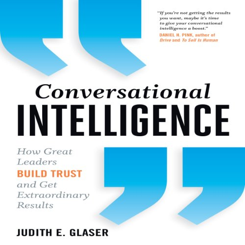 Conversational Intelligence     How Great Leaders Build Trust & Get Extraordinary Results              By:                                                                                                                                 Judith E. Glaser                               Narrated by:                                                                                                                                 Karen Saltus                      Length: 6 hrs and 32 mins     204 ratings     Overall 4.0