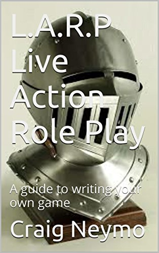 L.A.R.P Live Action Role Play: A guide to writing your own game (English Edition)