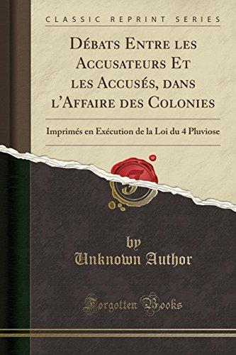 D¿ts Entre les Accusateurs Et les Accus¿ dans l'Affaire des Colonies: Imprim¿en Ex¿tion de la Loi du 4 Pluviose (Classic Reprint)