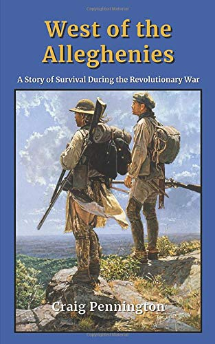 Compare Textbook Prices for West of the Alleghenies: A Story of Survival during the Revolutionary War  ISBN 9798622518508 by Pennington, Craig
