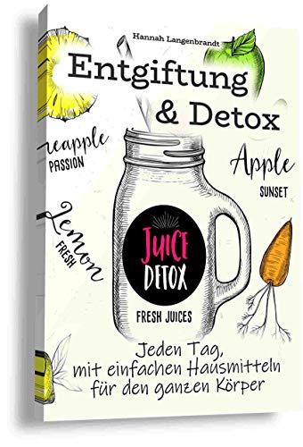 Entgiftung und Detox: Entschlacken und Entgiften Sie richtig, den ganzen Körper mit einfachen Hausmitteln