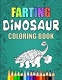 Farting Dinosaur Coloring Book: Silly Coloring Books For Adults And Kids (Flatulence)