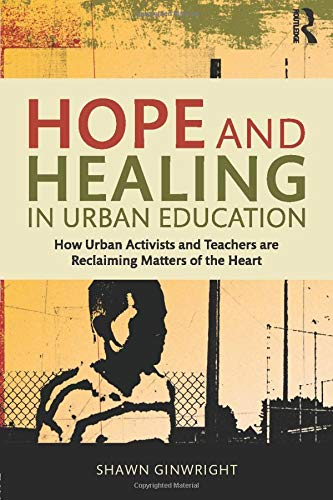 Compare Textbook Prices for Hope and Healing in Urban Education: How Urban Activists and Teachers are Reclaiming Matters of the Heart 1 Edition ISBN 9781138797574 by Ginwright, Shawn