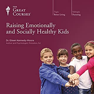 Raising Emotionally and Socially Healthy Kids                   Written by:                                                                                                                                 Eileen Kennedy-Moore,                                                                                        The Great Courses                               Narrated by:                                                                                                                                 Eileen Kennedy-Moore                      Length: 6 hrs and 5 mins     4 ratings     Overall 4.8