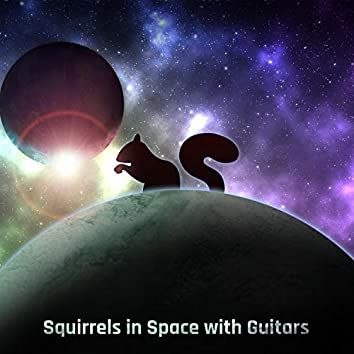Squirrels in Space With Guitars