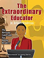 The Extraordinary Educator: Dr. Delores Henderson (Heritage Collection)