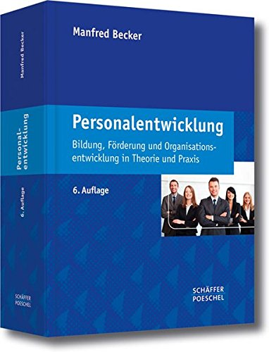 Personalentwicklung: Bildung, Förderung und Organisationsentwicklung in Theorie und Praxis