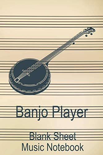 Banjo Player Blank Sheet Music Notebook: Musician Composer Gift. Pretty Music Manuscript Paper For Writing And Note Taking / Composition Books Gifts ... Blank Sheet Music Pages - 6x9 Inches)