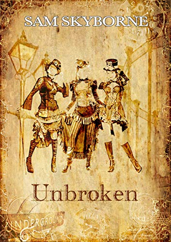 Unbroken: A Steampunk tale of one woman's search for love and her heart's desire - SAMPLE (English Edition)
