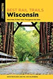 Best Rail Trails Wisconsin: More than 70 Rail Trails Throughout the State (Best Rail Trails Series)