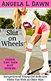 Slut on Wheels: Inexperienced Young Girl Rolls into Filthy Fun With an Older Man (Teenie Tiny Teen Slut Stories Book 4)