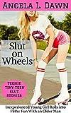 Slut on Wheels: Inexperienced Young Girl Rolls into Filthy Fun With an Older Man (Teenie Tiny Teen Slut Stories Book 4)