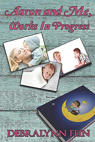 Book: Aaron and Me, Works In Progress by Debralynn Fein