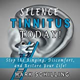 Silence Tinnitus Today!: Stop the Ringing, Discomfort, and Restore Your Life!