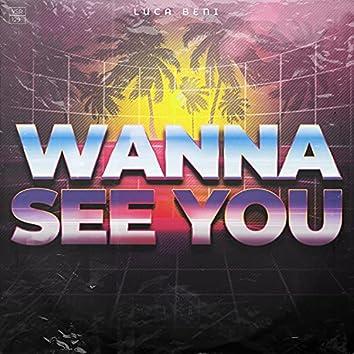 Wanna See You