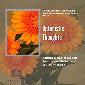 Optimistic Thoughts (Alluring Melodies For Self Realization, Wisdom And Soul Purification) (Calming Sounds For Dreams, Sleep, Ambient And New Age Music For Rest, Vol. 14)