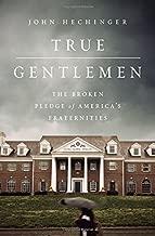 True Gentlemen: The Broken Pledge of America s Fraternities