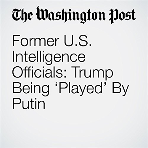 Former U.S. Intelligence Officials: Trump Being 'Played' By Putin copertina