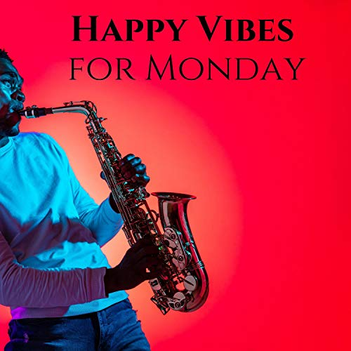 Happy Vibes for Monday: Positive Bossa Nova for Coffee, Work, Relax