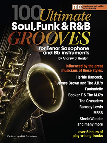 100 Ultimate Soul, Funk and R&B Grooves for Tenor Saxophone and Bb instruments (English Edition)