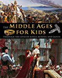 The Middle Ages for Kids through the lives of kings, heroes, and saints (English Edition)