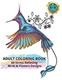 Adult Coloring Book: 60 Stress Relieving Birds & Flowers Designs: Featuring Amazing and Relaxing Scenes (Coloring Books For Adults and Teens)