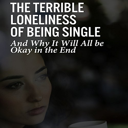 The Terrible Loneliness of Being Single cover art
