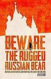 Beware the Rugged Russian Bear
