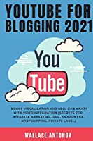 Youtube for Blogging 2021: Boost visualization and sell like crazy with video integration (Secrets for: Affiliate Marketing, SEO, Amazon FBA, Dropshipping, Private Label)
