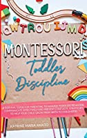 Montessori Toddler Discipline: A Survival Guide For Parenting To Manage Toddlers Behavior, Communicate Effectively And Prevent Conflicts. Strategies To Help Your Child Grow From Birth To Childhood