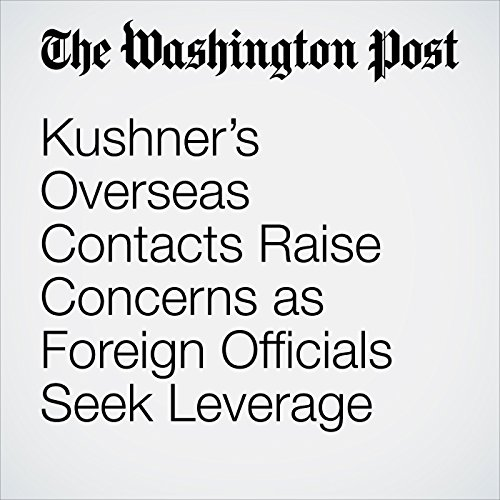 Kushner's Overseas Contacts Raise Concerns as Foreign Officials Seek Leverage copertina