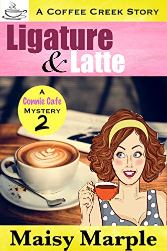 Ligature & Latte (Connie Cafe Mystery Series Book 2) by [Maisy Marple]