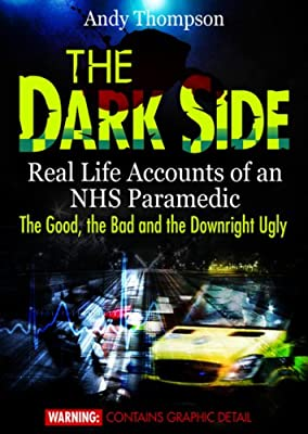 The Dark Side – Real Life Accounts of an NHS Paramedic – The Good, the Bad and the Downright Ugly from The Electronic Book Company