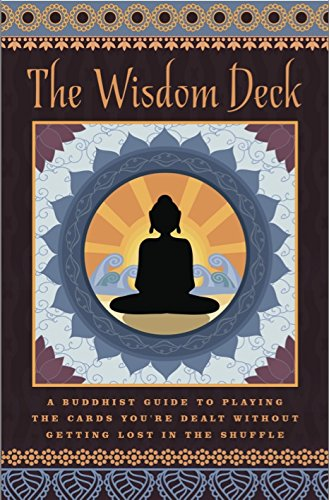 The Wisdom Deck ~ A Buddhist Guide to Playing the Cards You're Dealt Without Getting Lost in the Shuffle
