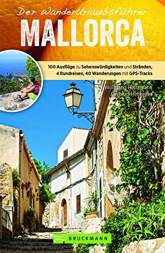 WanderUrlaubsführer Mallorca: Wandern im Urlaub auf Mallorca. 40 Wanderungen mit Detailkarten und GPS-Tracks, 100 Ausflüge zu Sehenswürdigkeiten und ... 4 Rundreisen, 40 Wanderungen mit GPS-Tracks