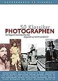 50 Klassiker Photographen: Von Louis Daguerre bis Nobuyoshi Araki (Gerstenbergs 50 Klassiker) - Willfried Baatz