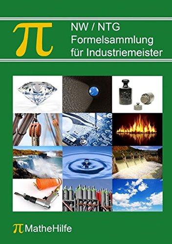 NW / NTG Formelsammlung für Industriemeister: Mit Prüfungsaufgaben und ausführlich erklärten Musterlösungen