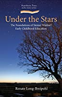 Under the Stars: Foundations of Steiner Early Childhood Education: Collected Essays (Hawthorn Press Early Years)