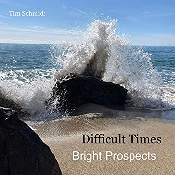 Difficult Times/ Bright Prospects