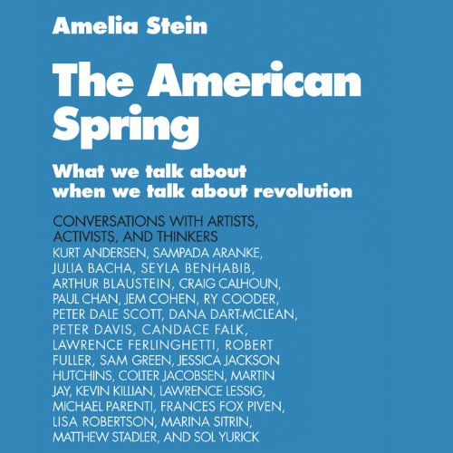 The American Spring     What We Talk About When We Talk About Revolution              By:                                                                                                                                 Amelia Stein                               Narrated by:                                                                                                                                 Amanda Carlin                      Length: 6 hrs and 13 mins     2 ratings     Overall 4.5