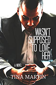 Wasn't Supposed To Love Her by [Tina Martin]
