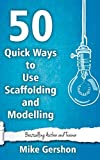 50 Quick Ways to Use Scaffolding and Modelling: Volume 24 (Quick 50 Teaching Series)