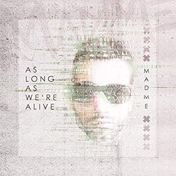 As Long As We're Alive