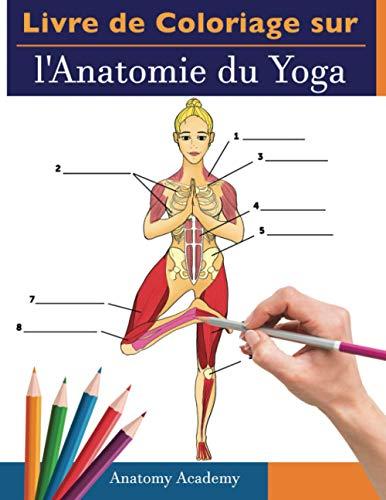 Livre de Coloriage sur l'Anatomie du Yoga: 3-en-1 Compilation | 150+ Auto-Test Incroyablement Détaillé Manuel de Couleurs des Postures de Yoga Pour Débutants, Intermédiaires et Experts