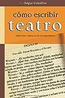Como escribir teatro: Historia y reglas de dramaturgia par Ceballos